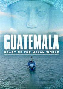 Guatemala: Heart of the Mayan World グアテマラ -マヤ文明の中心地-